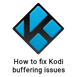 How to Fix Kodi Buffering and Stuttering