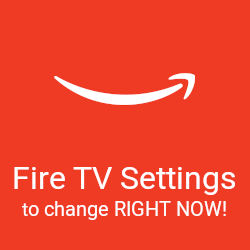 Fire TV Settings you should change right now